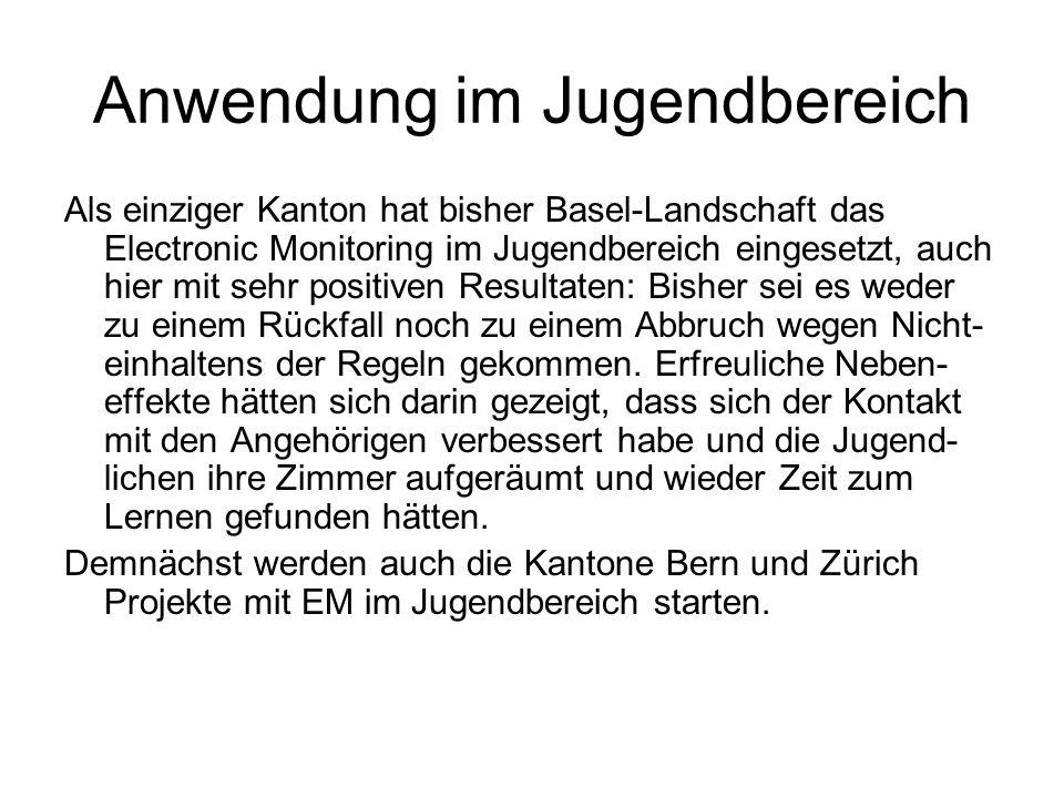Anwendung im Jugendbereich Als einziger Kanton hat bisher Basel-Landschaft das Electronic Monitoring im Jugendbereich eingesetzt, auch hier mit sehr p