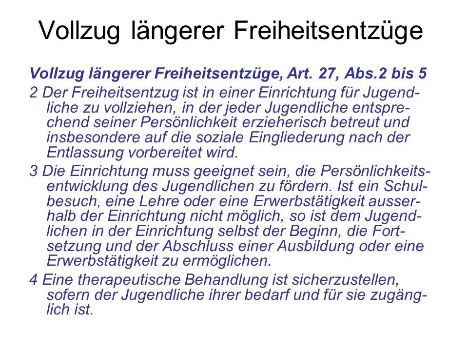 Vollzug längerer Freiheitsentzüge Vollzug längerer Freiheitsentzüge, Art. 27, Abs.2 bis 5 2 Der Freiheitsentzug ist in einer Einrichtung für Jugend- l