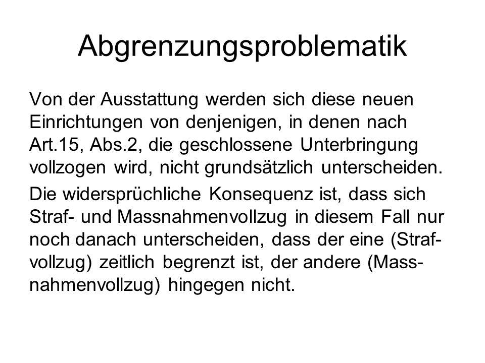 Abgrenzungsproblematik Von der Ausstattung werden sich diese neuen Einrichtungen von denjenigen, in denen nach Art.15, Abs.2, die geschlossene Unterbr