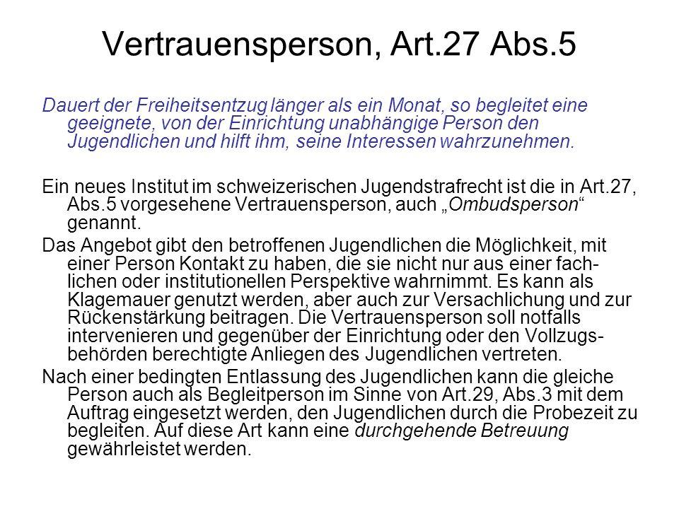 Vertrauensperson, Art.27 Abs.5 Dauert der Freiheitsentzug länger als ein Monat, so begleitet eine geeignete, von der Einrichtung unabhängige Person de