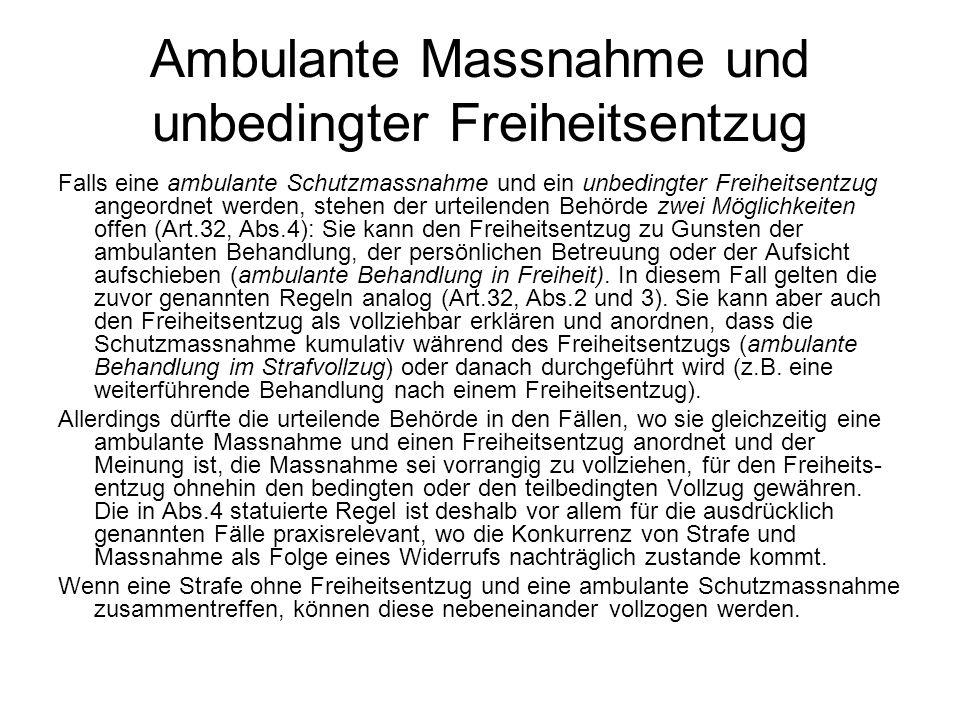 Ambulante Massnahme und unbedingter Freiheitsentzug Falls eine ambulante Schutzmassnahme und ein unbedingter Freiheitsentzug angeordnet werden, stehen