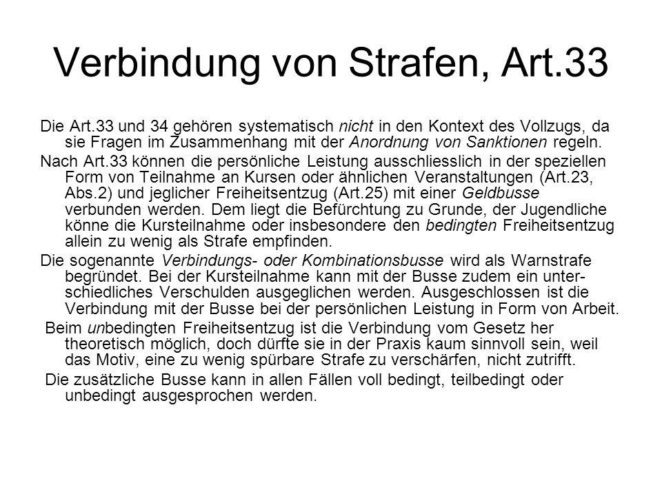 Verbindung von Strafen, Art.33 Die Art.33 und 34 gehören systematisch nicht in den Kontext des Vollzugs, da sie Fragen im Zusammenhang mit der Anordnu