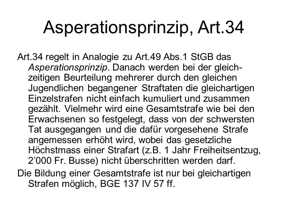 Asperationsprinzip, Art.34 Art.34 regelt in Analogie zu Art.49 Abs.1 StGB das Asperationsprinzip.