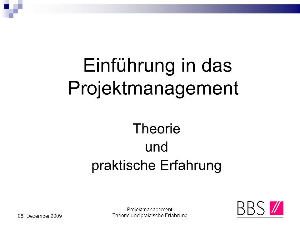 Projektmanagement: Theorie und praktische Erfahrung 08. Dezember 2009 Einführung in das Projektmanagement Theorie und praktische Erfahrung