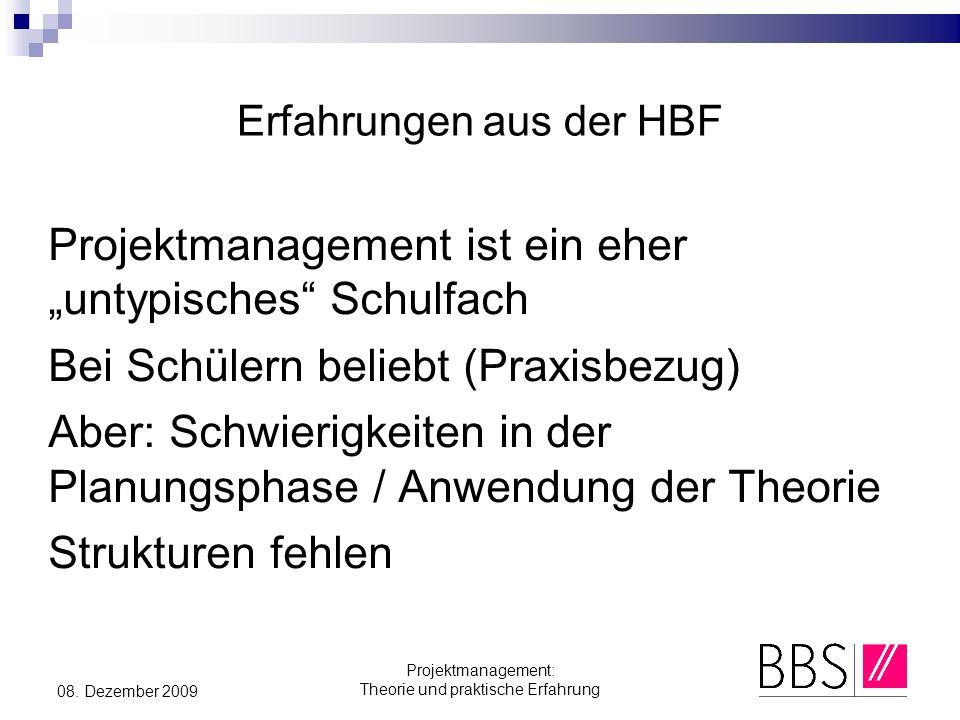 Projektmanagement: Theorie und praktische Erfahrung 08. Dezember 2009 Erfahrungen aus der HBF Projektmanagement ist ein eher untypisches Schulfach Bei
