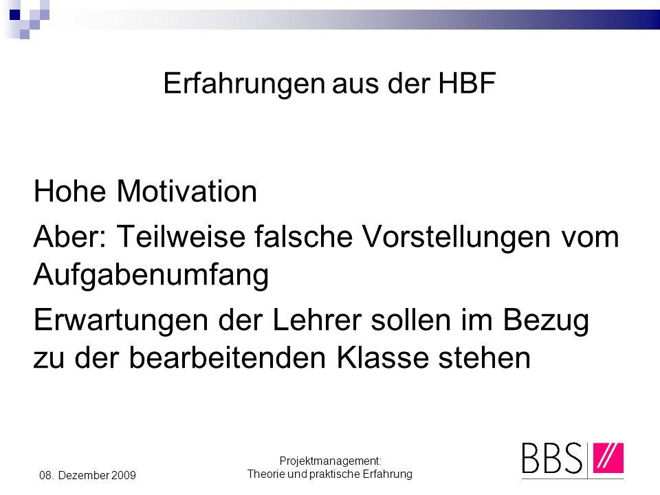 Projektmanagement: Theorie und praktische Erfahrung 08. Dezember 2009 Erfahrungen aus der HBF Hohe Motivation Aber: Teilweise falsche Vorstellungen vo
