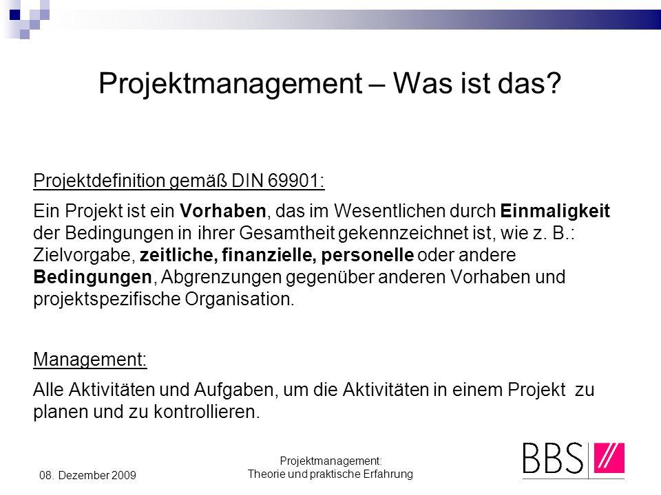 Projektmanagement: Theorie und praktische Erfahrung 08. Dezember 2009 Projektmanagement – Was ist das? Projektdefinition gemäß DIN 69901: Ein Projekt