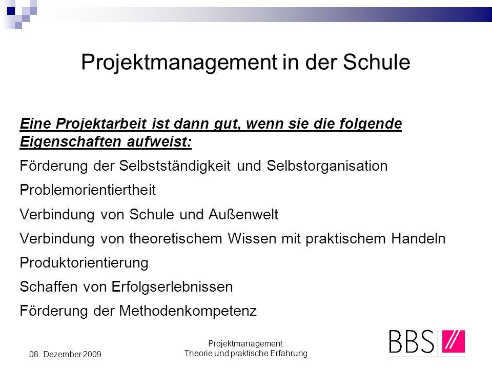 Projektmanagement: Theorie und praktische Erfahrung 08. Dezember 2009 Projektmanagement in der Schule Eine Projektarbeit ist dann gut, wenn sie die fo