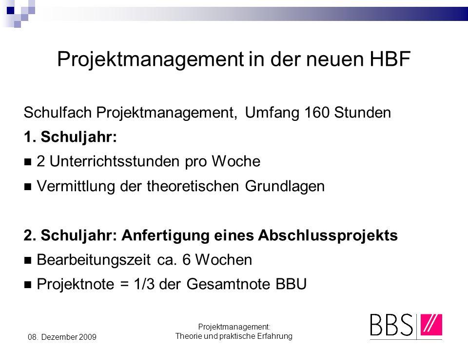 Projektmanagement: Theorie und praktische Erfahrung 08. Dezember 2009 Projektmanagement in der neuen HBF Schulfach Projektmanagement, Umfang 160 Stund