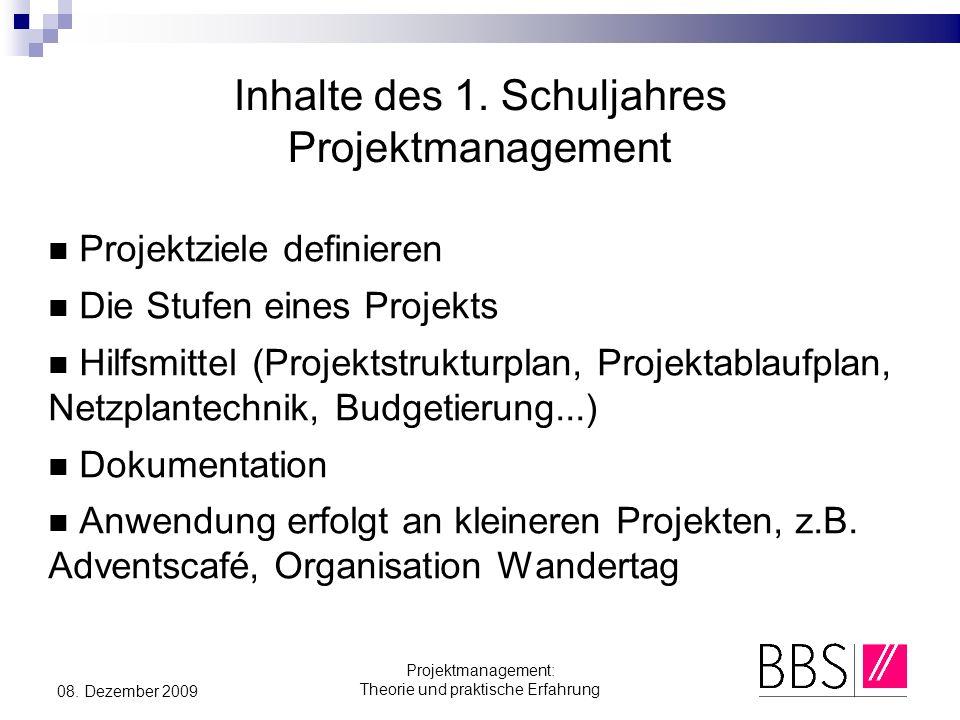 Projektmanagement: Theorie und praktische Erfahrung 08. Dezember 2009 Inhalte des 1. Schuljahres Projektmanagement Projektziele definieren Die Stufen