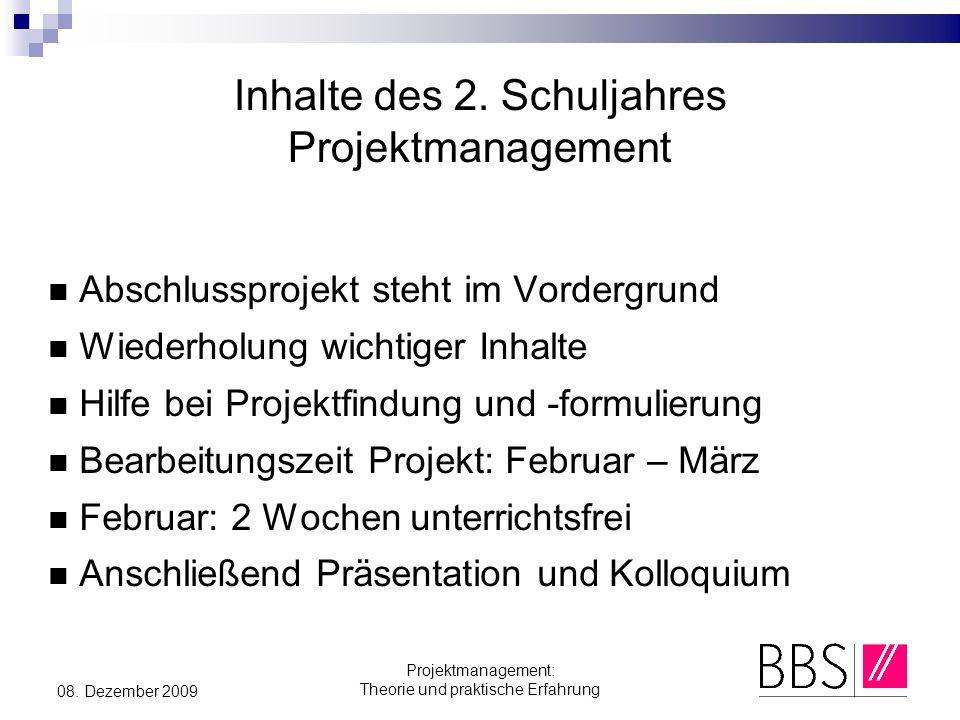 Projektmanagement: Theorie und praktische Erfahrung 08. Dezember 2009 Inhalte des 2. Schuljahres Projektmanagement Abschlussprojekt steht im Vordergru