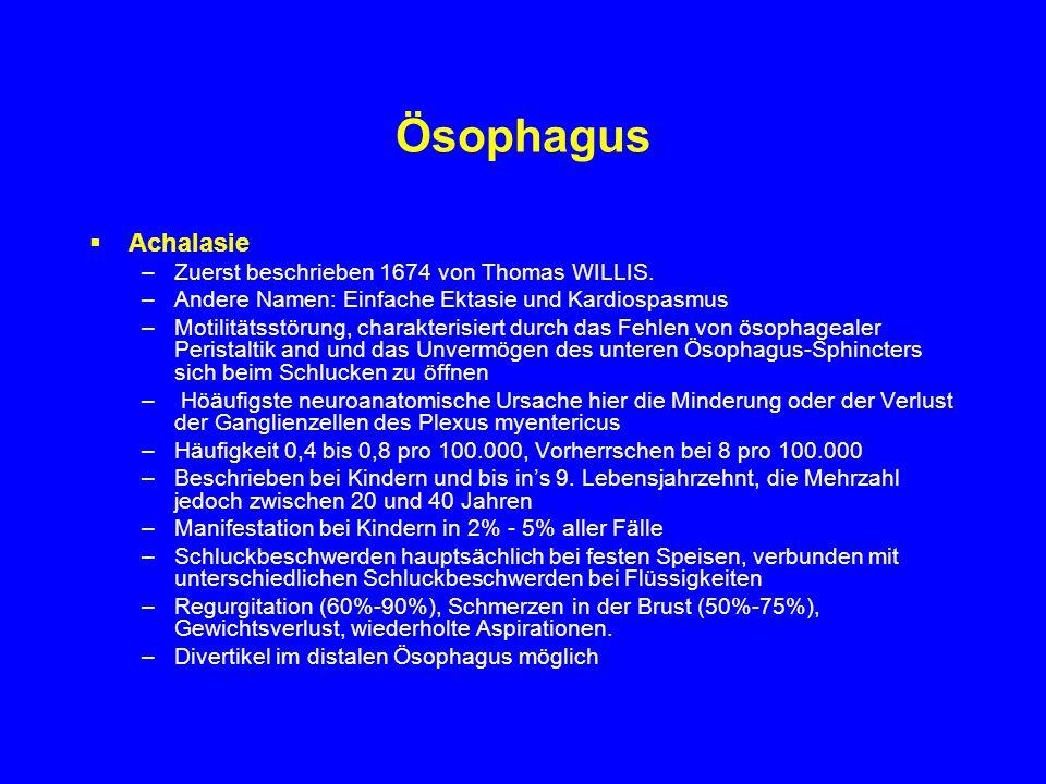 Ösophagus Achalasie –Zuerst beschrieben 1674 von Thomas WILLIS. –Andere Namen: Einfache Ektasie und Kardiospasmus –Motilitätsstörung, charakterisiert