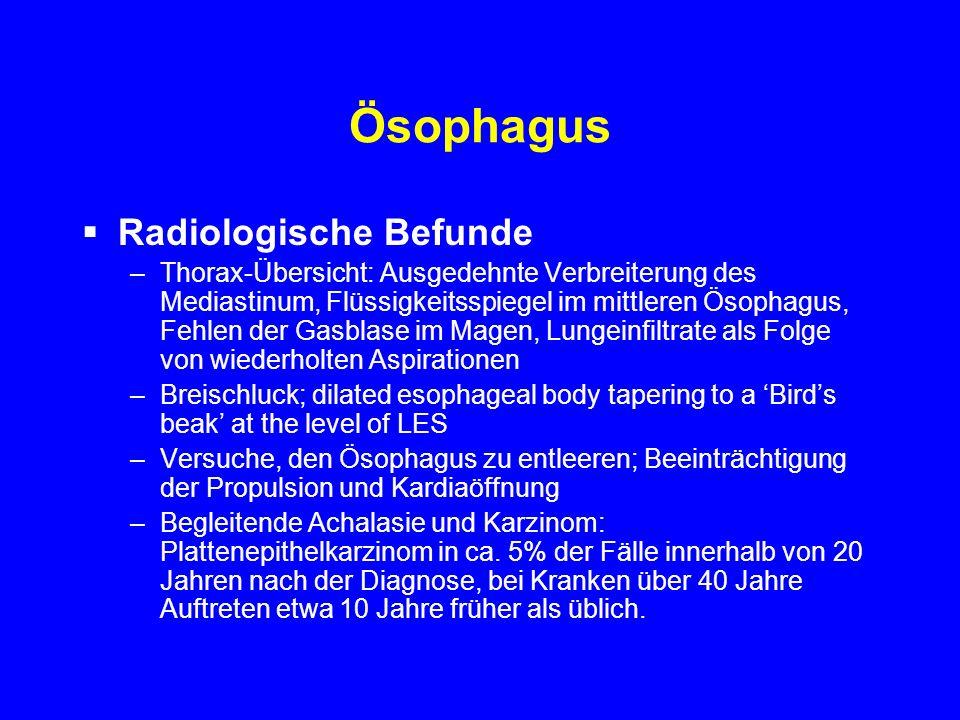 Ösophagus Radiologische Befunde –Thorax-Übersicht: Ausgedehnte Verbreiterung des Mediastinum, Flüssigkeitsspiegel im mittleren Ösophagus, Fehlen der G