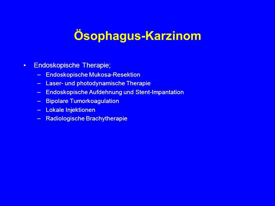 Ösophagus-Karzinom Endoskopische Therapie; –Endoskopische Mukosa-Resektion –Laser- und photodynamische Therapie –Endoskopische Aufdehnung und Stent-Im