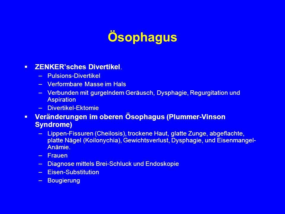 Ösophagus ZENKERsches Divertikel. –Pulsions-Divertikel –Verformbare Masse im Hals –Verbunden mit gurgelndem Geräusch, Dysphagie, Regurgitation und Asp