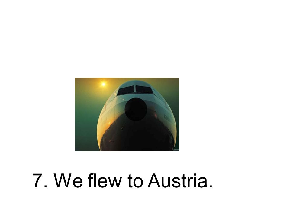 7. We flew to Austria.