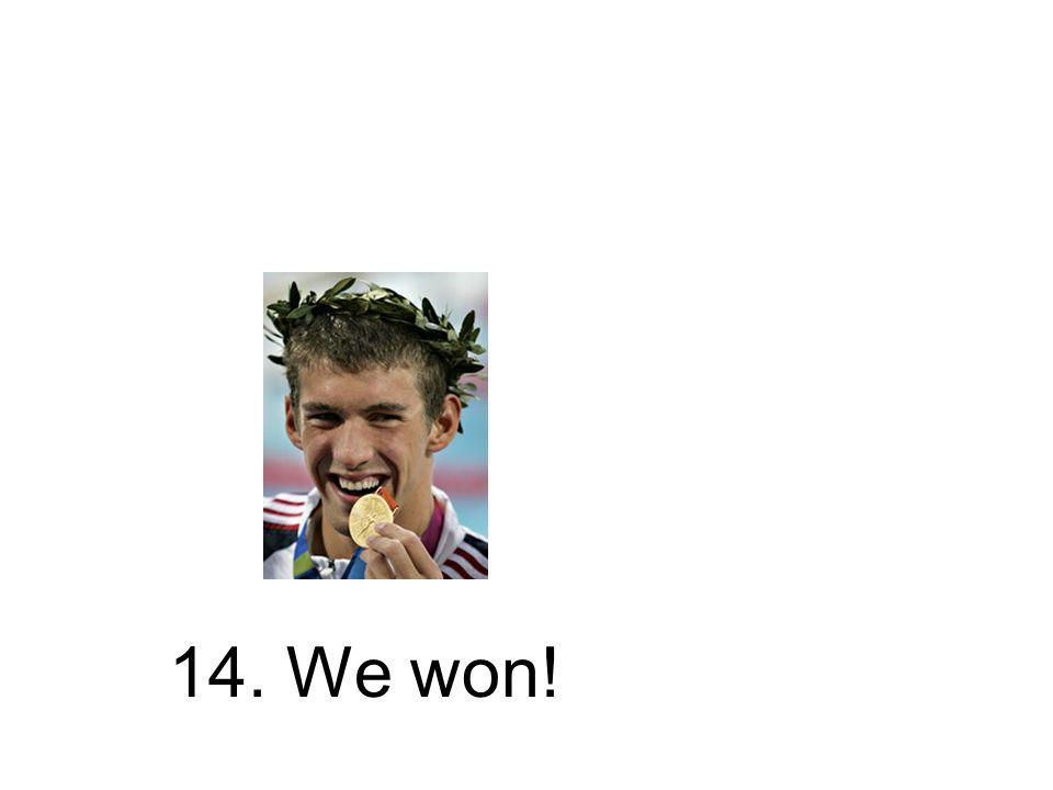 14. We won!