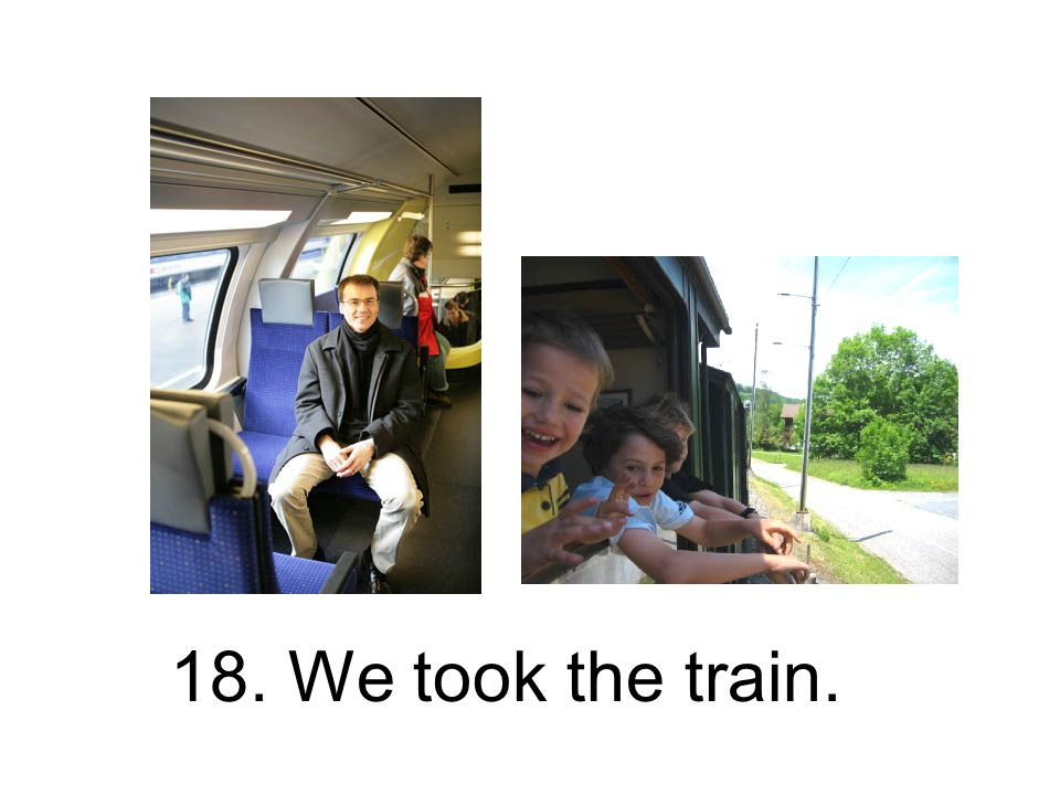 18. We took the train.