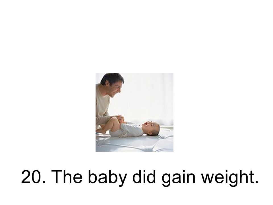20. The baby did gain weight.