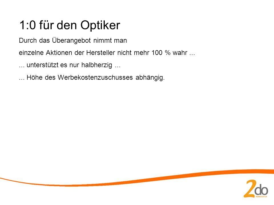 1:0 für den Optiker Durch das Überangebot nimmt man einzelne Aktionen der Hersteller nicht mehr 100 % wahr......