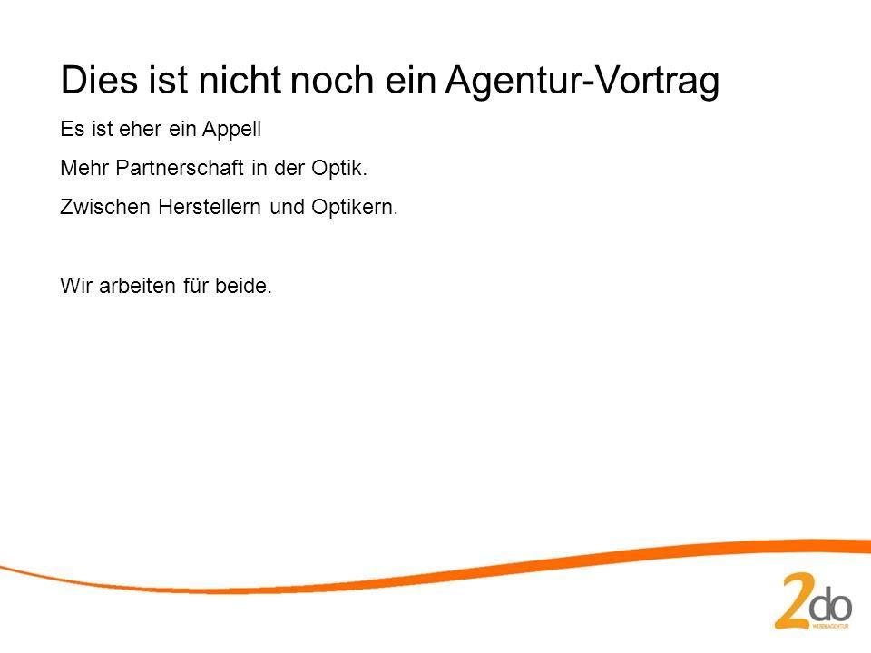 Dies ist nicht noch ein Agentur-Vortrag Es ist eher ein Appell Mehr Partnerschaft in der Optik.