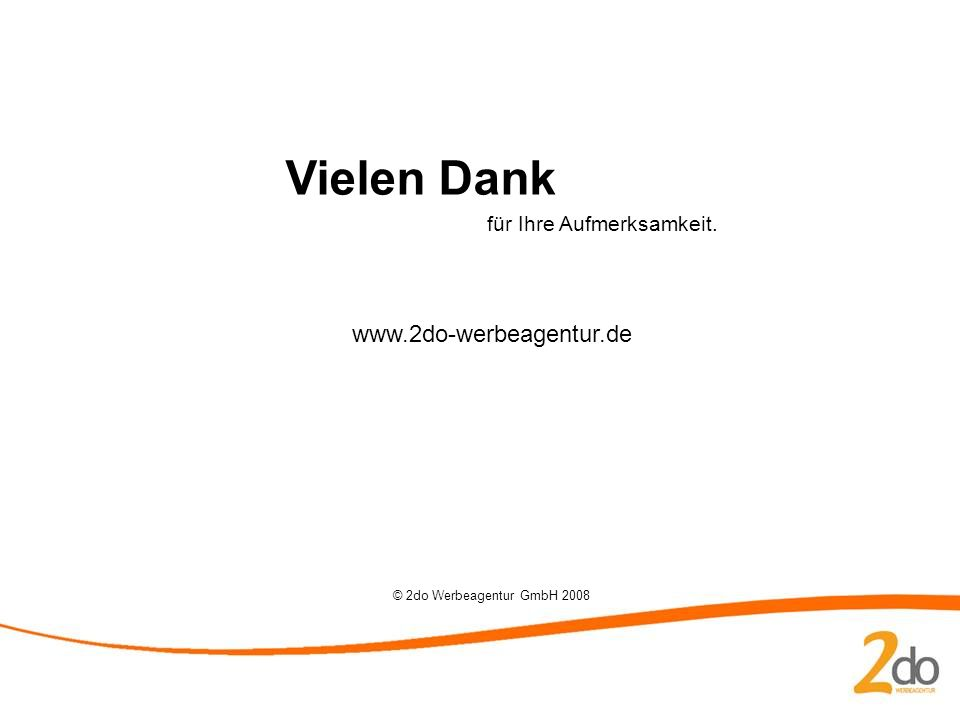 Vielen Dank für Ihre Aufmerksamkeit. www.2do-werbeagentur.de © 2do Werbeagentur GmbH 2008