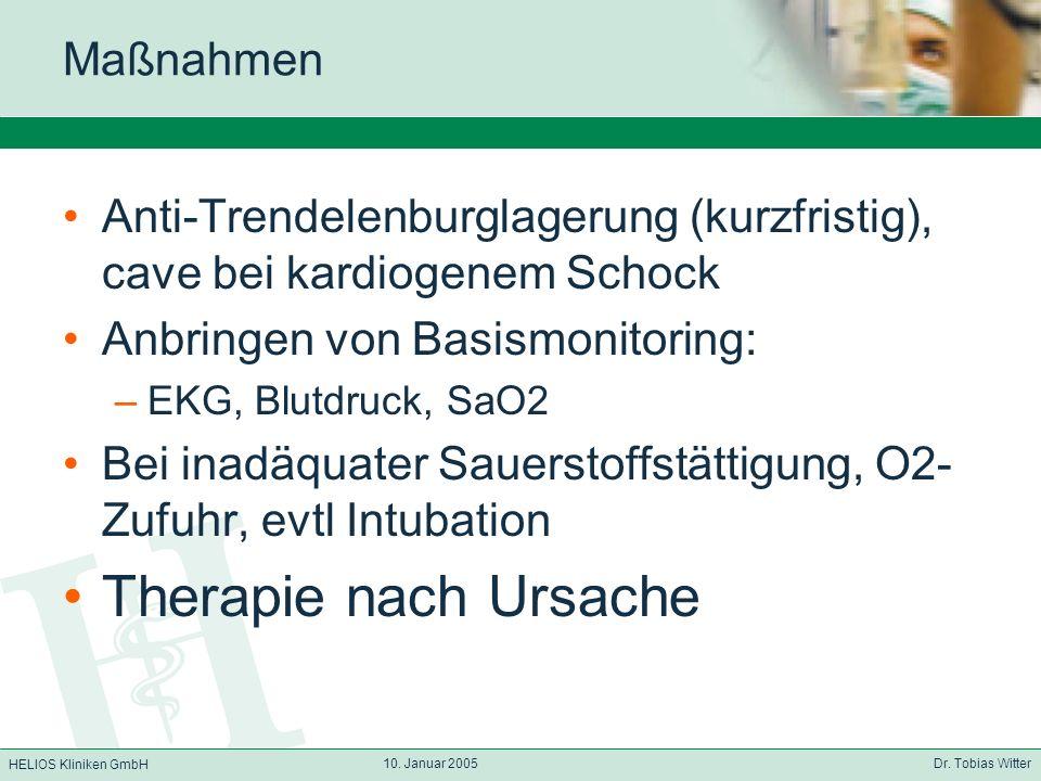 HELIOS Kliniken GmbH 10. Januar 2005 Dr. Tobias Witter Maßnahmen Anti-Trendelenburglagerung (kurzfristig), cave bei kardiogenem Schock Anbringen von B