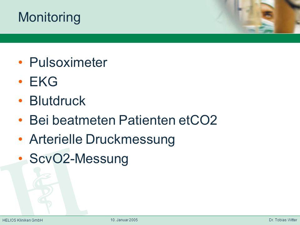HELIOS Kliniken GmbH 10. Januar 2005 Dr. Tobias Witter Monitoring Pulsoximeter EKG Blutdruck Bei beatmeten Patienten etCO2 Arterielle Druckmessung Scv