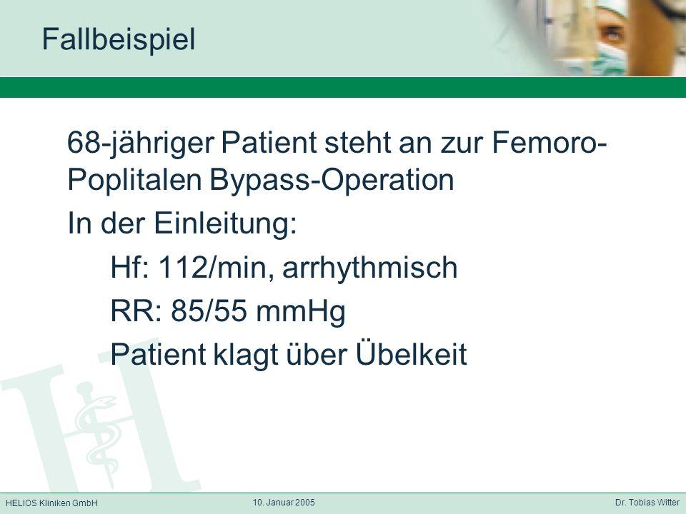 HELIOS Kliniken GmbH 10. Januar 2005 Dr. Tobias Witter Fallbeispiel 68-jähriger Patient steht an zur Femoro- Poplitalen Bypass-Operation In der Einlei