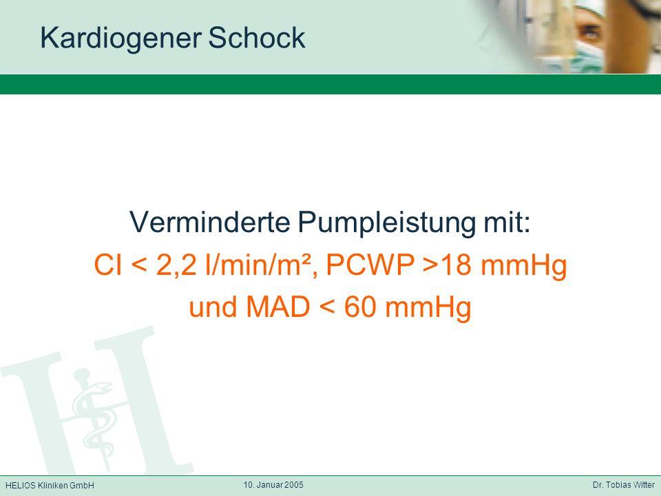 HELIOS Kliniken GmbH 10. Januar 2005 Dr. Tobias Witter Kardiogener Schock Verminderte Pumpleistung mit: CI 18 mmHg und MAD < 60 mmHg