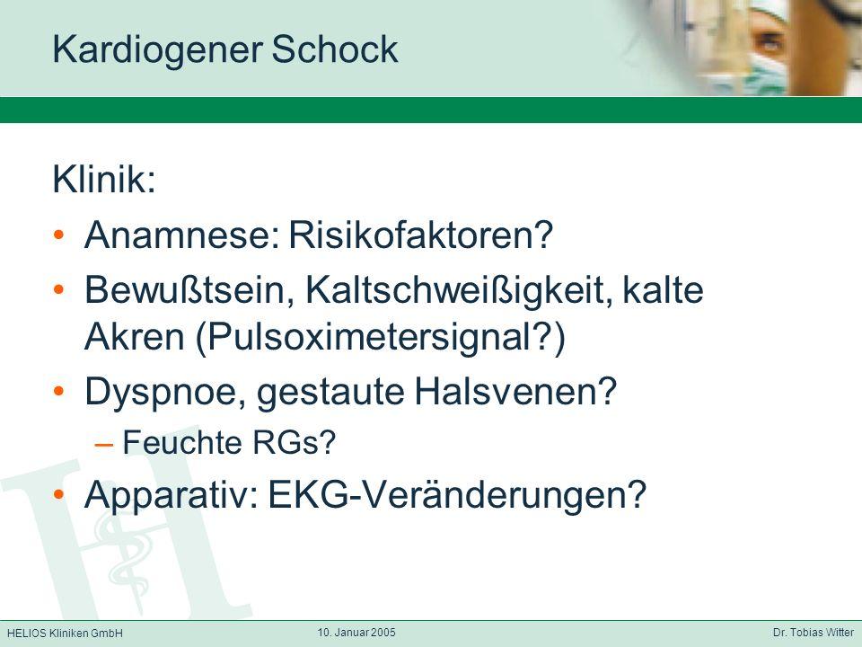HELIOS Kliniken GmbH 10. Januar 2005 Dr. Tobias Witter Kardiogener Schock Klinik: Anamnese: Risikofaktoren? Bewußtsein, Kaltschweißigkeit, kalte Akren