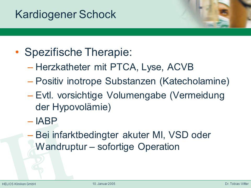 HELIOS Kliniken GmbH 10. Januar 2005 Dr. Tobias Witter Kardiogener Schock Spezifische Therapie: –Herzkatheter mit PTCA, Lyse, ACVB –Positiv inotrope S