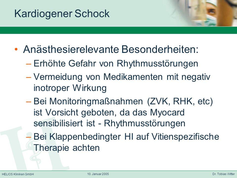 HELIOS Kliniken GmbH 10. Januar 2005 Dr. Tobias Witter Kardiogener Schock Anästhesierelevante Besonderheiten: –Erhöhte Gefahr von Rhythmusstörungen –V