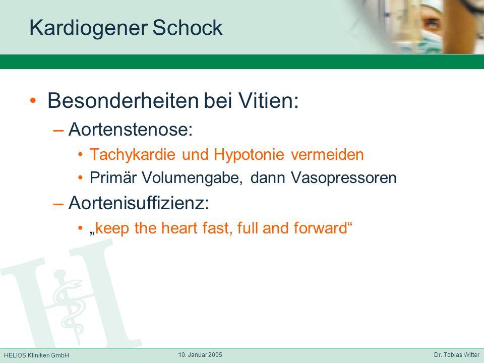 HELIOS Kliniken GmbH 10. Januar 2005 Dr. Tobias Witter Kardiogener Schock Besonderheiten bei Vitien: –Aortenstenose: Tachykardie und Hypotonie vermeid