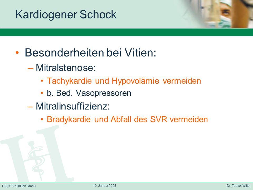 HELIOS Kliniken GmbH 10. Januar 2005 Dr. Tobias Witter Kardiogener Schock Besonderheiten bei Vitien: –Mitralstenose: Tachykardie und Hypovolämie verme