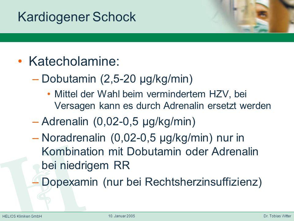 HELIOS Kliniken GmbH 10. Januar 2005 Dr. Tobias Witter Kardiogener Schock Katecholamine: –Dobutamin (2,5-20 µg/kg/min) Mittel der Wahl beim vermindert