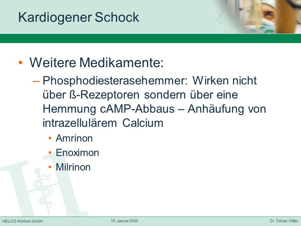 HELIOS Kliniken GmbH 10. Januar 2005 Dr. Tobias Witter Kardiogener Schock Weitere Medikamente: –Phosphodiesterasehemmer: Wirken nicht über ß-Rezeptore