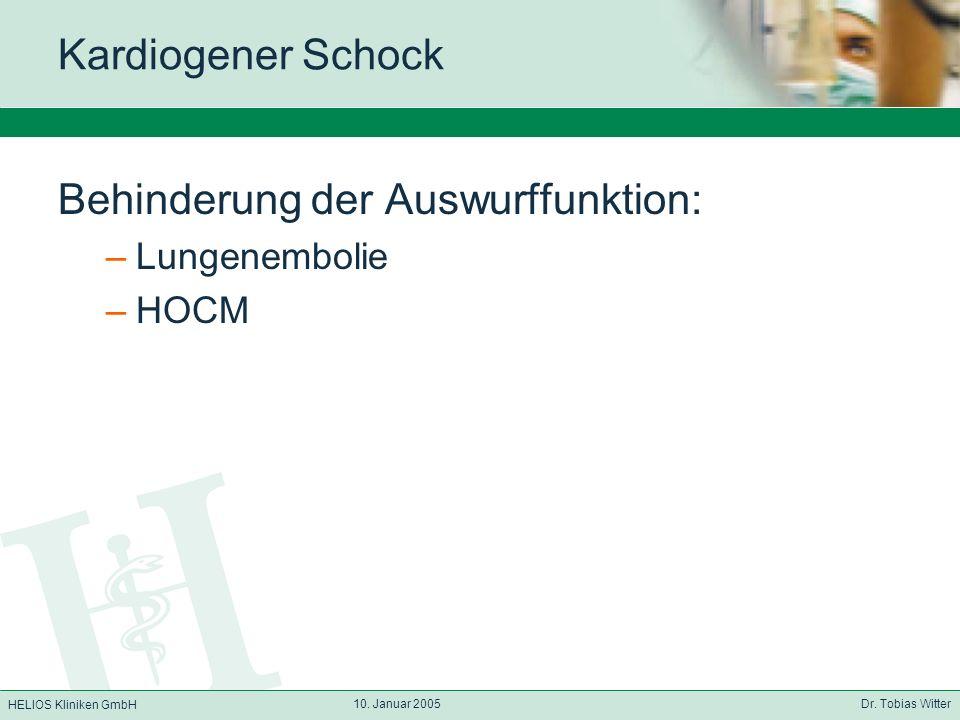 HELIOS Kliniken GmbH 10. Januar 2005 Dr. Tobias Witter Kardiogener Schock Behinderung der Auswurffunktion: –Lungenembolie –HOCM