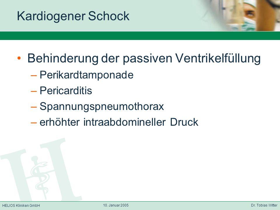 HELIOS Kliniken GmbH 10. Januar 2005 Dr. Tobias Witter Kardiogener Schock Behinderung der passiven Ventrikelfüllung –Perikardtamponade –Pericarditis –