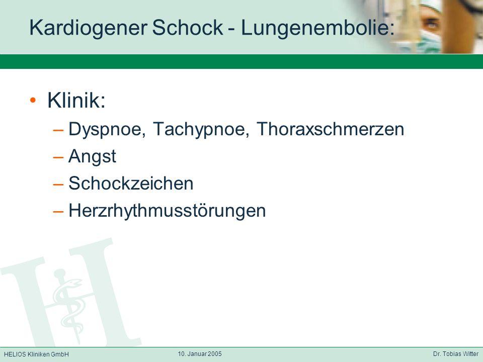 HELIOS Kliniken GmbH 10. Januar 2005 Dr. Tobias Witter Kardiogener Schock - Lungenembolie: Klinik: –Dyspnoe, Tachypnoe, Thoraxschmerzen –Angst –Schock