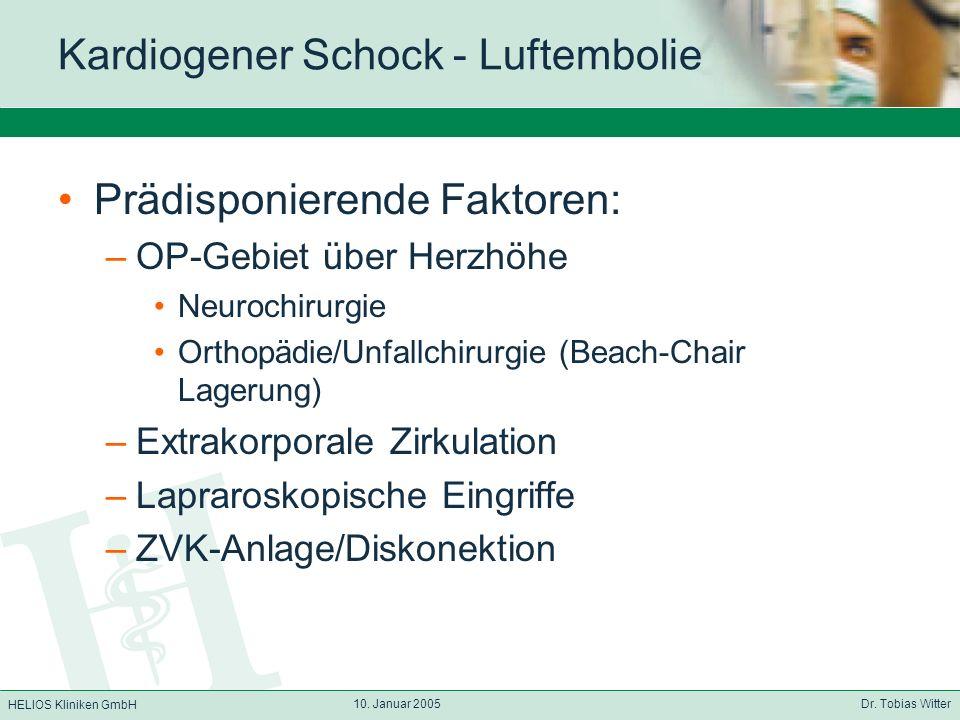 HELIOS Kliniken GmbH 10. Januar 2005 Dr. Tobias Witter Kardiogener Schock - Luftembolie Prädisponierende Faktoren: –OP-Gebiet über Herzhöhe Neurochiru