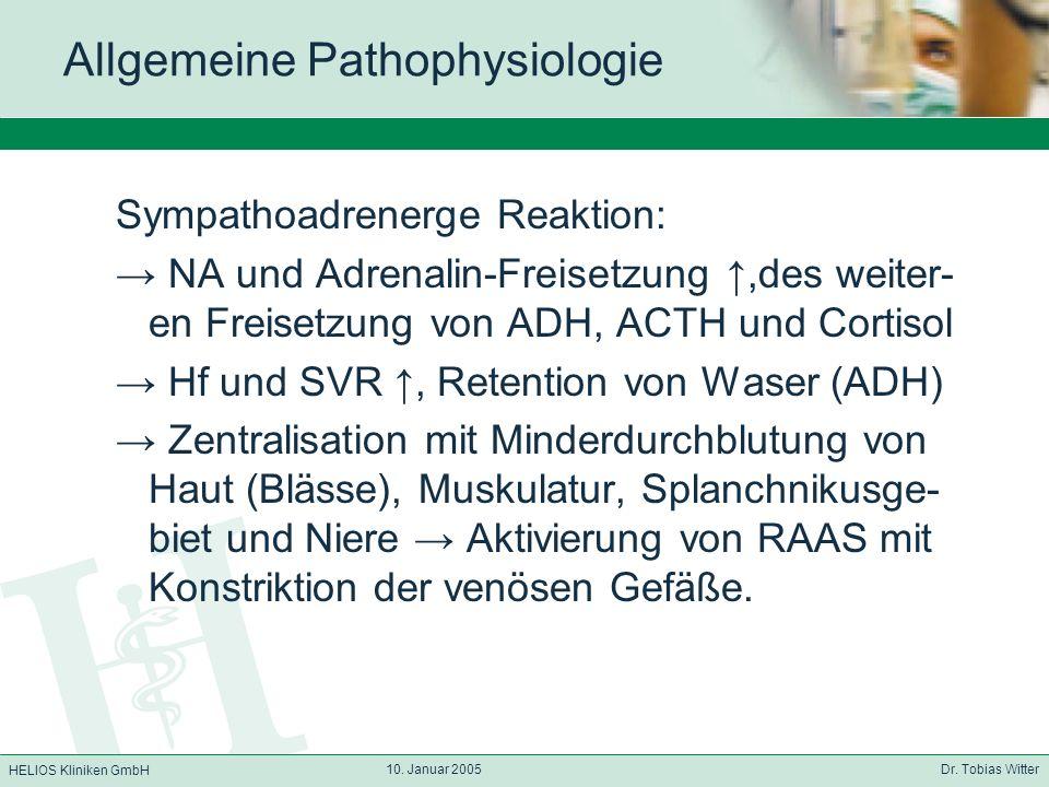 HELIOS Kliniken GmbH 10. Januar 2005 Dr. Tobias Witter Allgemeine Pathophysiologie Sympathoadrenerge Reaktion: NA und Adrenalin-Freisetzung,des weiter