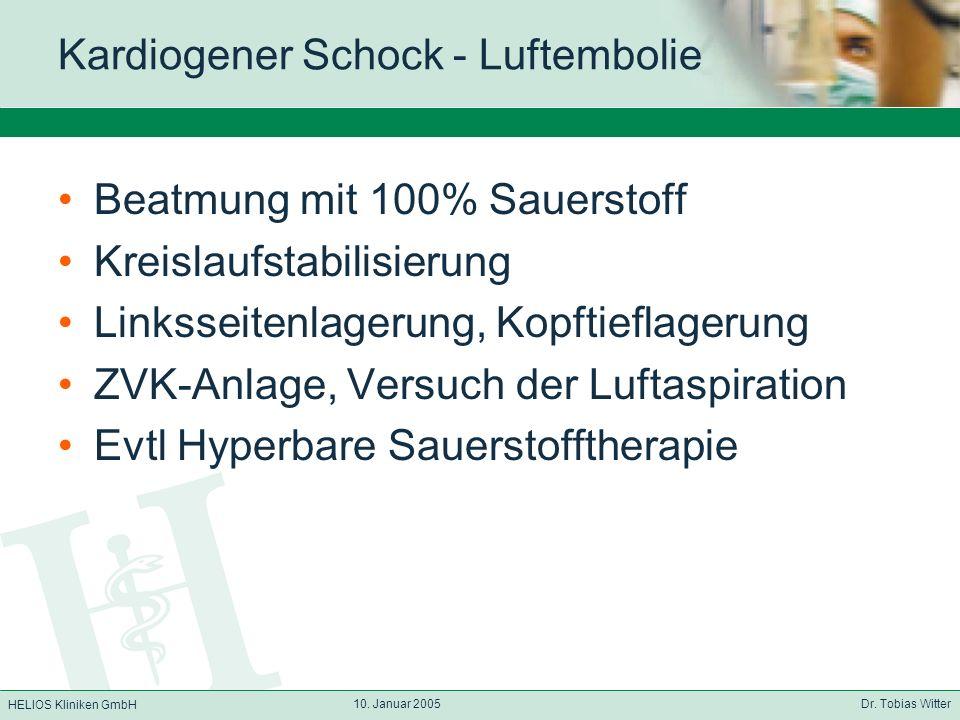 HELIOS Kliniken GmbH 10. Januar 2005 Dr. Tobias Witter Kardiogener Schock - Luftembolie Beatmung mit 100% Sauerstoff Kreislaufstabilisierung Linksseit