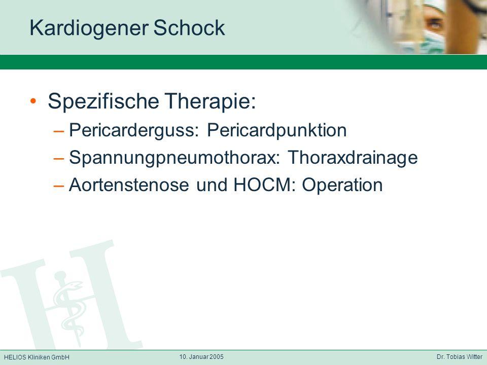 HELIOS Kliniken GmbH 10. Januar 2005 Dr. Tobias Witter Kardiogener Schock Spezifische Therapie: –Pericarderguss: Pericardpunktion –Spannungpneumothora