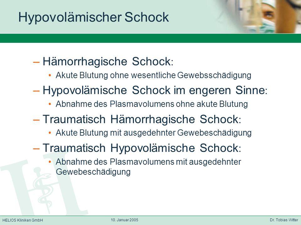 HELIOS Kliniken GmbH 10. Januar 2005 Dr. Tobias Witter Hypovolämischer Schock –Hämorrhagische Schock : Akute Blutung ohne wesentliche Gewebsschädigung