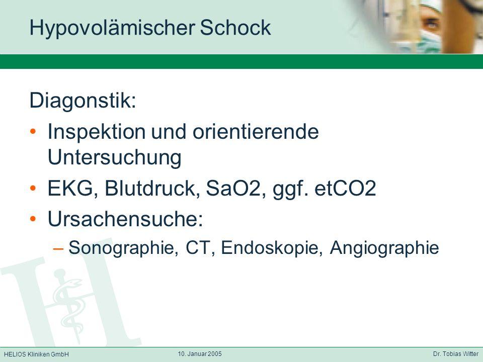 HELIOS Kliniken GmbH 10. Januar 2005 Dr. Tobias Witter Hypovolämischer Schock Diagonstik: Inspektion und orientierende Untersuchung EKG, Blutdruck, Sa