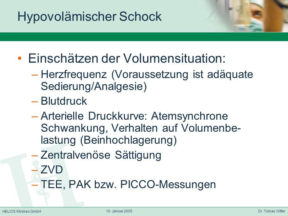 HELIOS Kliniken GmbH 10. Januar 2005 Dr. Tobias Witter Hypovolämischer Schock Einschätzen der Volumensituation: –Herzfrequenz (Voraussetzung ist adäqu