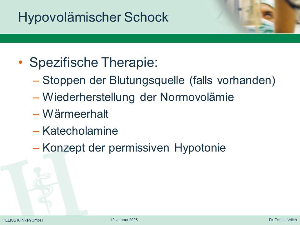 HELIOS Kliniken GmbH 10. Januar 2005 Dr. Tobias Witter Hypovolämischer Schock Spezifische Therapie: –Stoppen der Blutungsquelle (falls vorhanden) –Wie