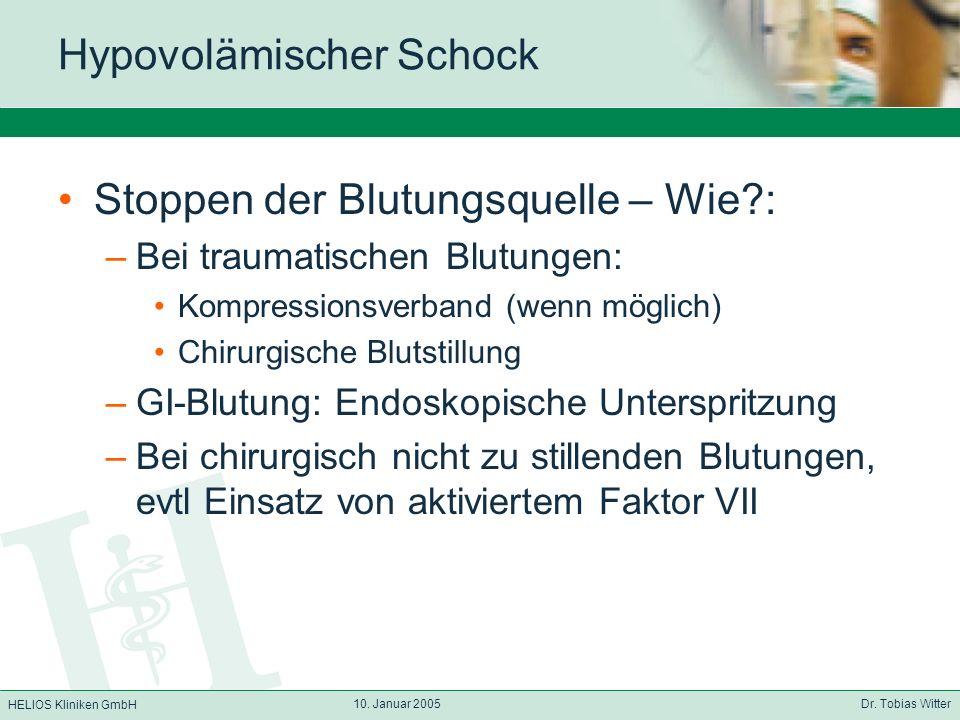 HELIOS Kliniken GmbH 10. Januar 2005 Dr. Tobias Witter Hypovolämischer Schock Stoppen der Blutungsquelle – Wie?: –Bei traumatischen Blutungen: Kompres