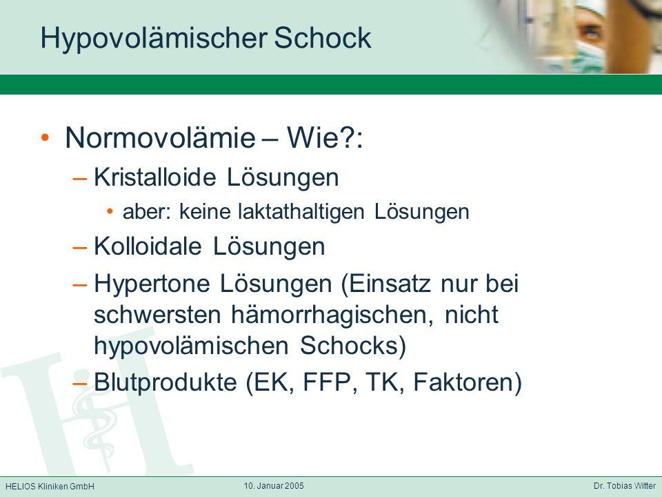 HELIOS Kliniken GmbH 10. Januar 2005 Dr. Tobias Witter Hypovolämischer Schock Normovolämie – Wie?: –Kristalloide Lösungen aber: keine laktathaltigen L